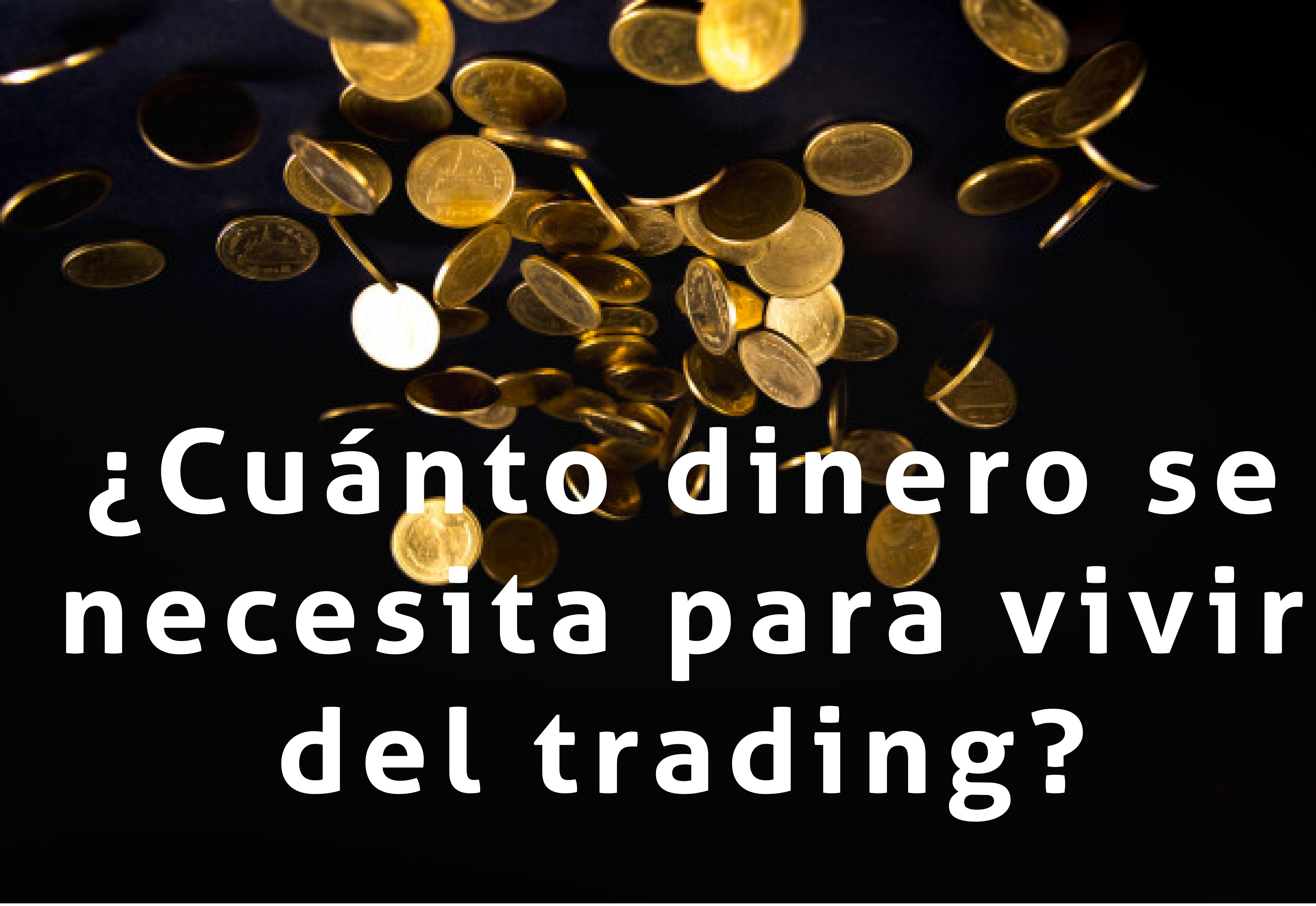 ¿Cuánto dinero se necesita para vivir del trading?